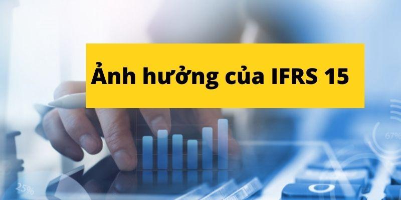 Ảnh hưởng của chuẩn mực IFRS 15 như thế nào?
